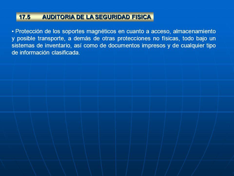 17.5AUDITORIA DE LA SEGURIDAD FISICA Protección de los soportes magnéticos en cuanto a acceso, almacenamiento y posible transporte, a demás de otras p