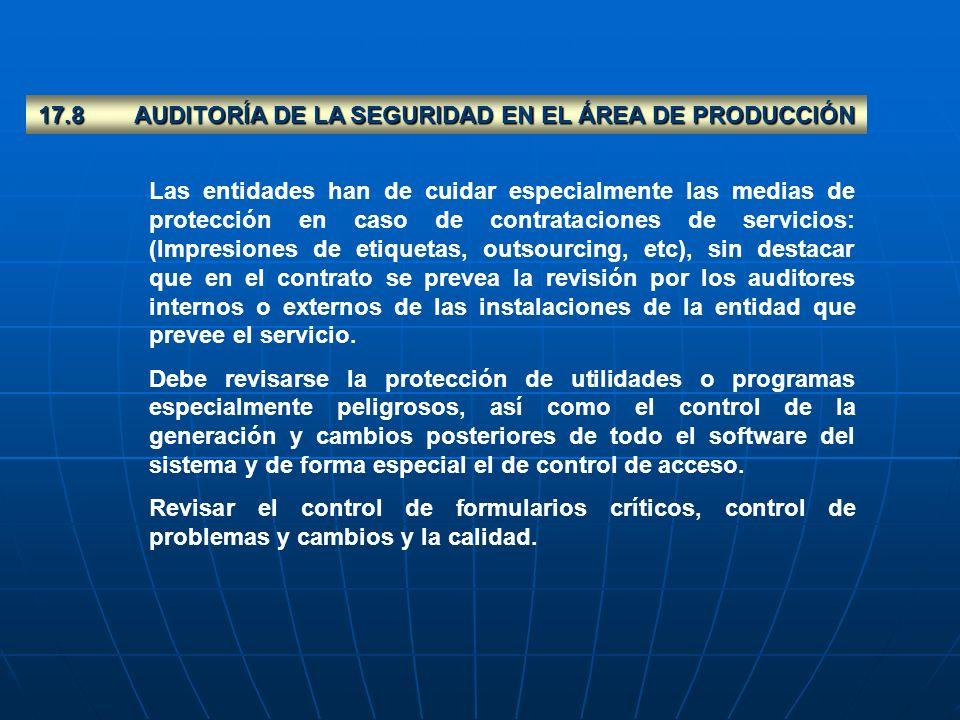 17.8AUDITORÍA DE LA SEGURIDAD EN EL ÁREA DE PRODUCCIÓN Las entidades han de cuidar especialmente las medias de protección en caso de contrataciones de
