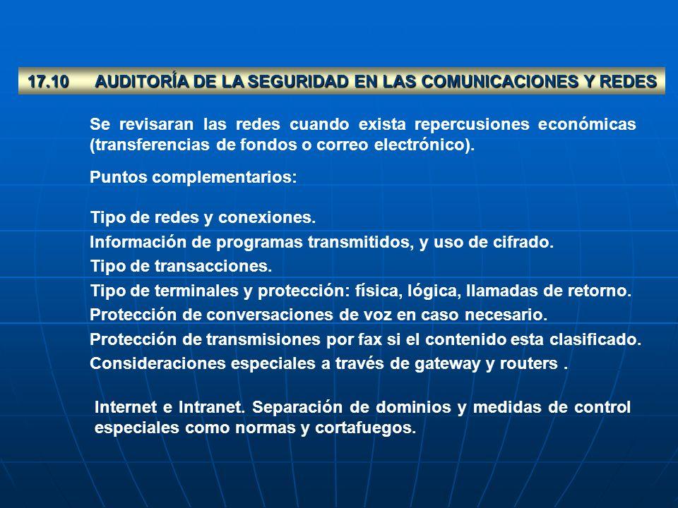 17.10AUDITORÍA DE LA SEGURIDAD EN LAS COMUNICACIONES Y REDES Se revisaran las redes cuando exista repercusiones económicas (transferencias de fondos o