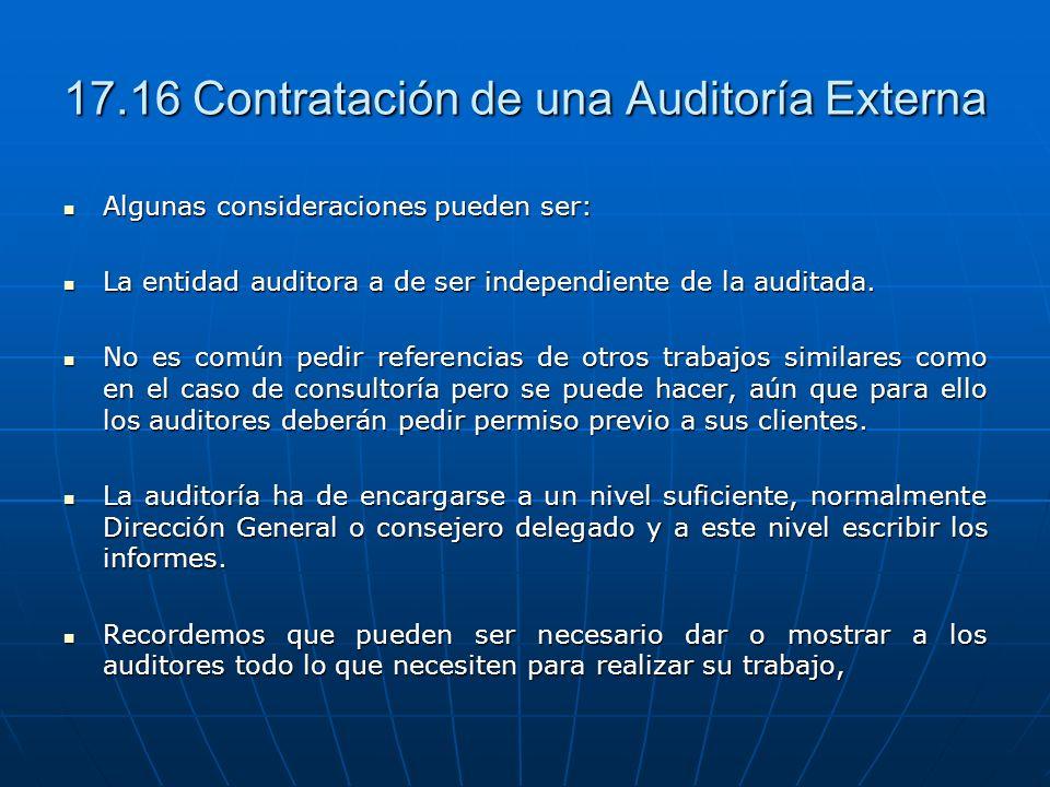17.16 Contratación de una Auditoría Externa Algunas consideraciones pueden ser: Algunas consideraciones pueden ser: La entidad auditora a de ser indep