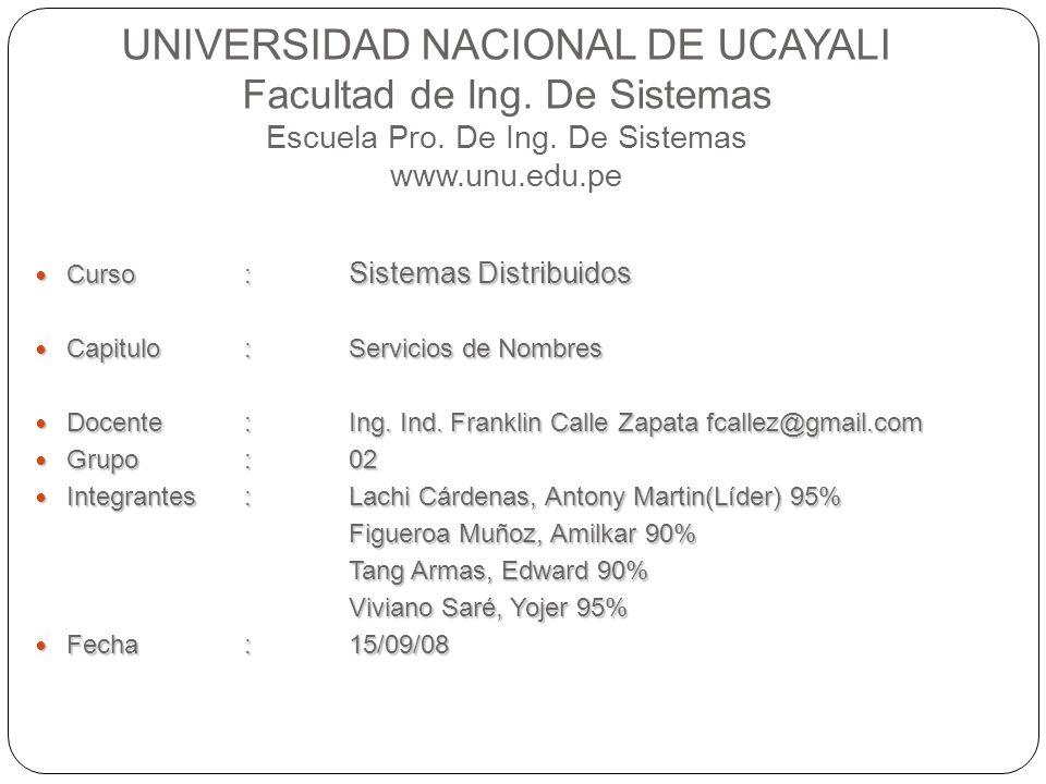 UNIVERSIDAD NACIONAL DE UCAYALI Facultad de Ing. De Sistemas Escuela Pro. De Ing. De Sistemas www.unu.edu.pe Curso: Sistemas Distribuidos Curso: Siste