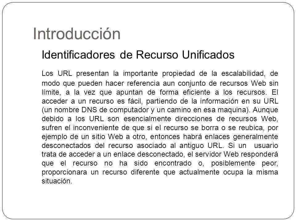 Identificadores de Recurso Unificados Los URL presentan la importante propiedad de la escalabilidad, de modo que pueden hacer referencia aun conjunto