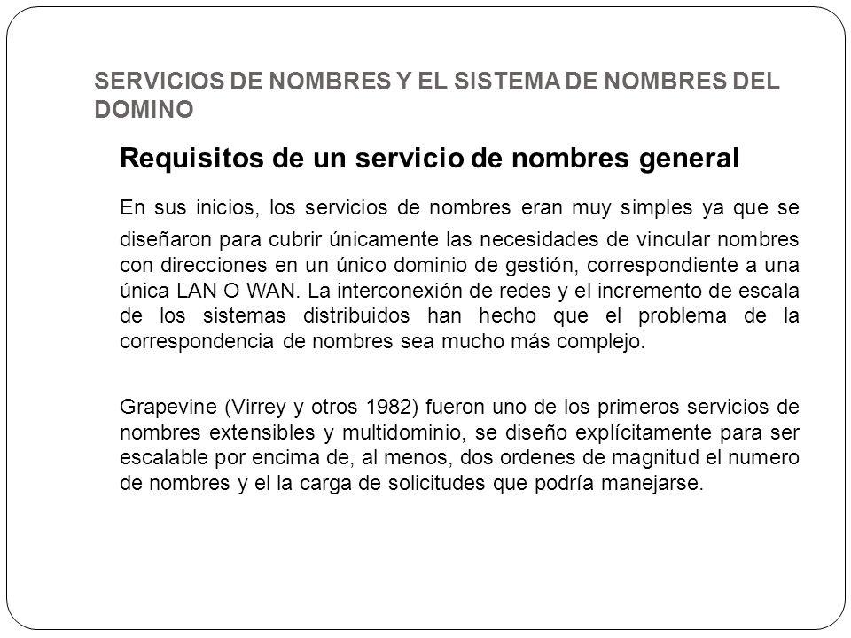 SERVICIOS DE NOMBRES Y EL SISTEMA DE NOMBRES DEL DOMINO Requisitos de un servicio de nombres general En sus inicios, los servicios de nombres eran muy