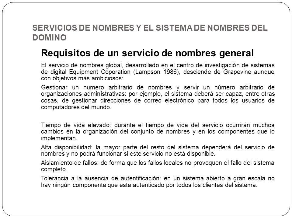 SERVICIOS DE NOMBRES Y EL SISTEMA DE NOMBRES DEL DOMINO Requisitos de un servicio de nombres general El servicio de nombres global, desarrollado en el