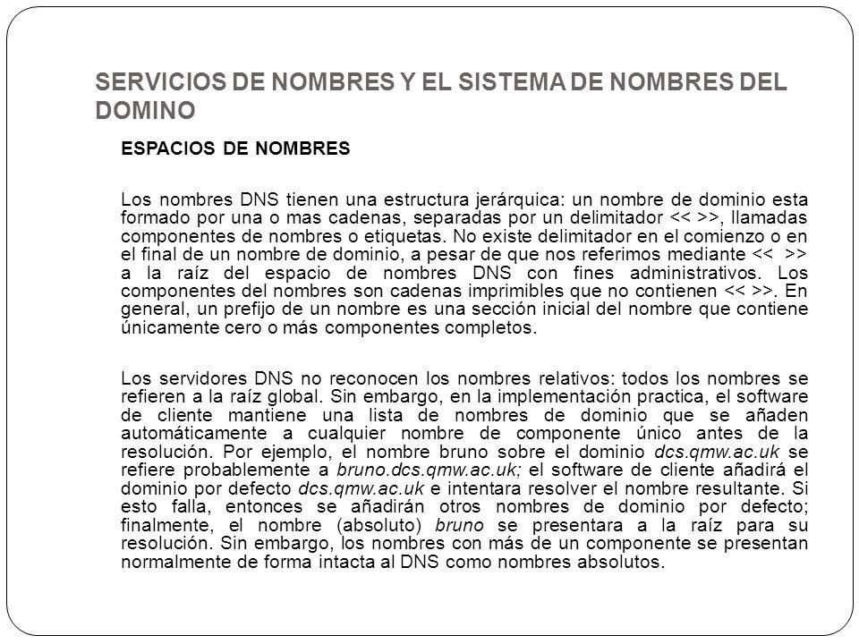 SERVICIOS DE NOMBRES Y EL SISTEMA DE NOMBRES DEL DOMINO ESPACIOS DE NOMBRES Los nombres DNS tienen una estructura jerárquica: un nombre de dominio est
