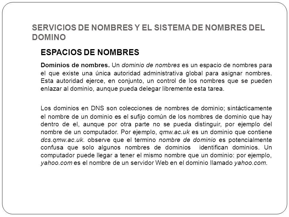 SERVICIOS DE NOMBRES Y EL SISTEMA DE NOMBRES DEL DOMINO ESPACIOS DE NOMBRES Dominios de nombres. Un dominio de nombres es un espacio de nombres para e