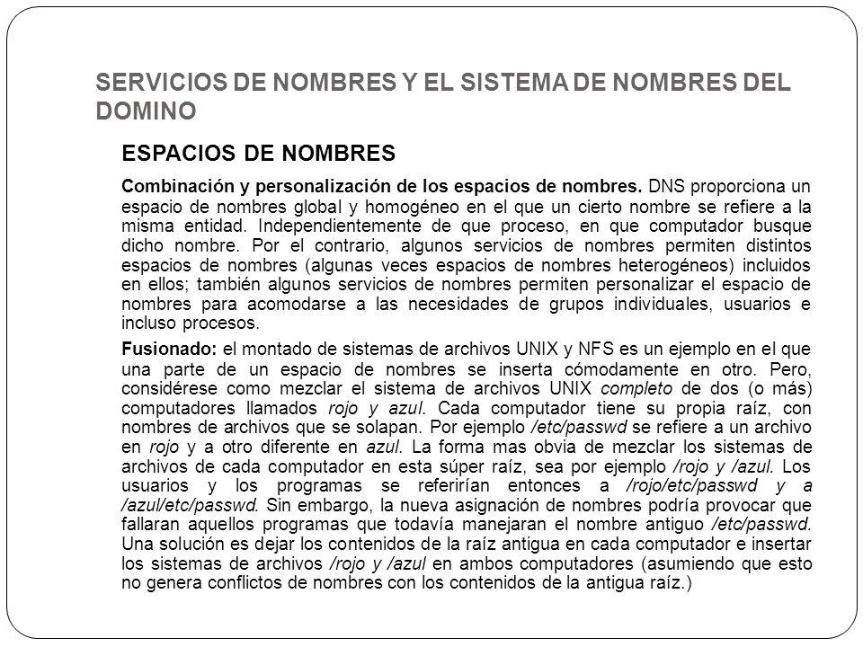 SERVICIOS DE NOMBRES Y EL SISTEMA DE NOMBRES DEL DOMINO ESPACIOS DE NOMBRES Combinación y personalización de los espacios de nombres. DNS proporciona