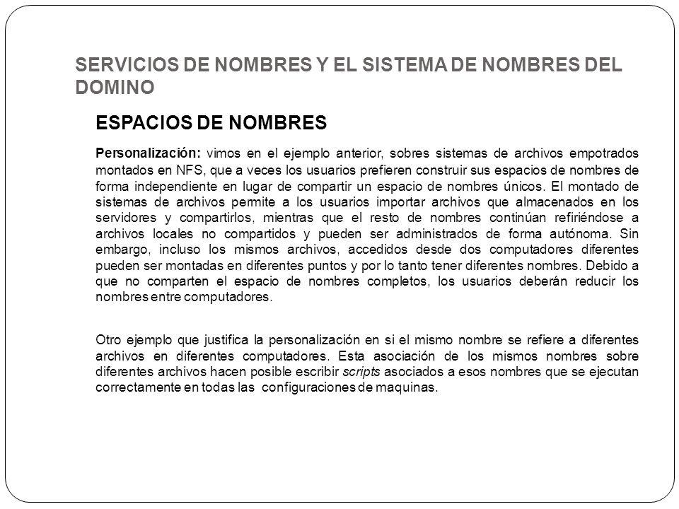 SERVICIOS DE NOMBRES Y EL SISTEMA DE NOMBRES DEL DOMINO ESPACIOS DE NOMBRES Personalización: vimos en el ejemplo anterior, sobres sistemas de archivos