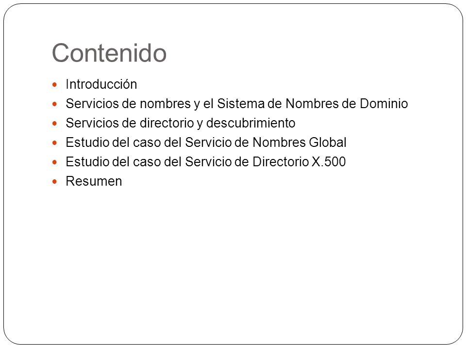 Contenido Introducción Servicios de nombres y el Sistema de Nombres de Dominio Servicios de directorio y descubrimiento Estudio del caso del Servicio