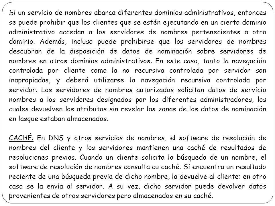 Si un servicio de nombres abarca diferentes dominios administrativos, entonces se puede prohibir que los clientes que se estén ejecutando en un cierto