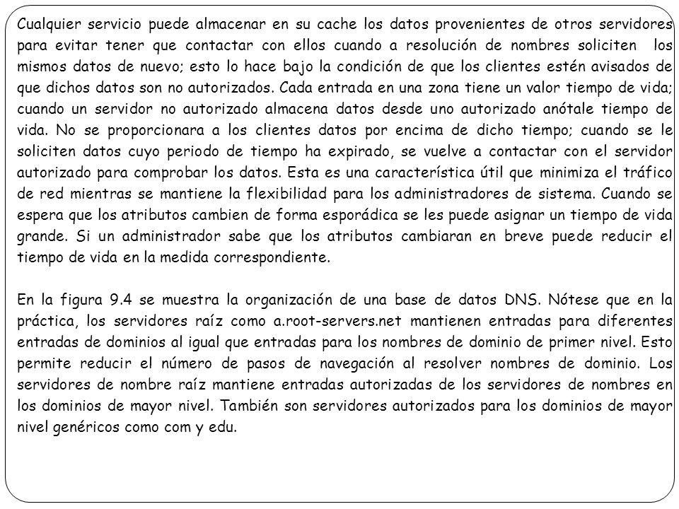 Cualquier servicio puede almacenar en su cache los datos provenientes de otros servidores para evitar tener que contactar con ellos cuando a resolució