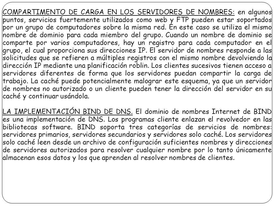 COMPARTIMENTO DE CARGA EN LOS SERVIDORES DE NOMBRES: en algunos puntos, servicios fuertemente utilizados como web y FTP pueden estar soportados por un