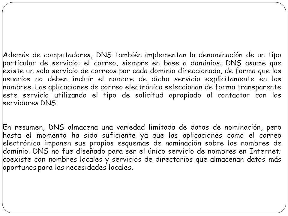 Además de computadores, DNS también implementan la denominación de un tipo particular de servicio: el correo, siempre en base a dominios. DNS asume qu