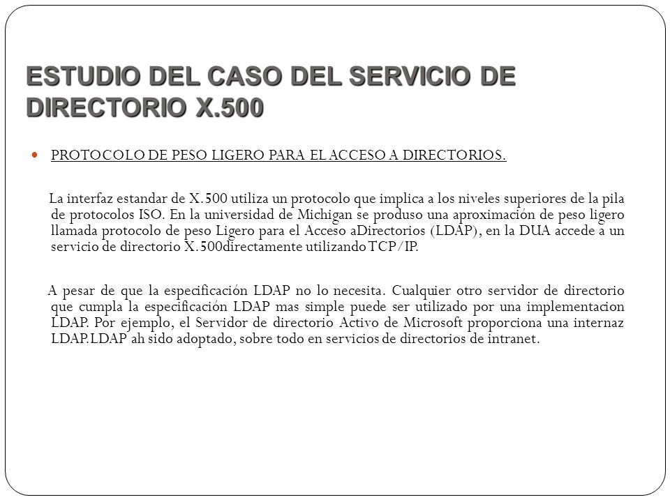 PROTOCOLO DE PESO LIGERO PARA EL ACCESO A DIRECTORIOS. La interfaz estandar de X.500 utiliza un protocolo que implica a los niveles superiores de la p