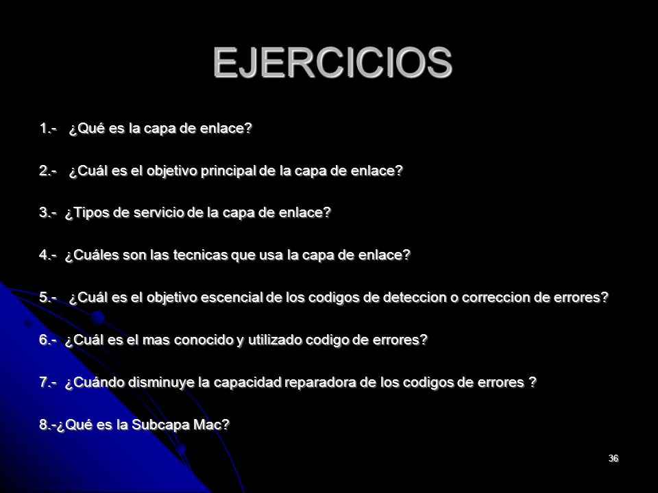 36 EJERCICIOS 1.- ¿Qué es la capa de enlace.