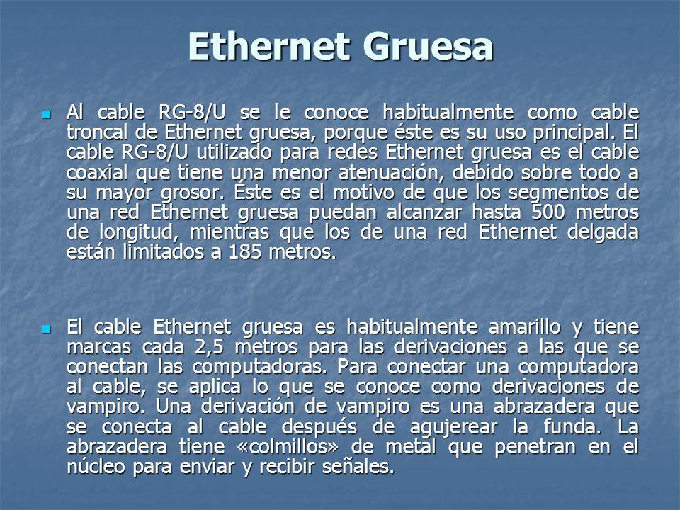 Ethernet Gruesa Al cable RG-8/U se le conoce habitualmente como cable troncal de Ethernet gruesa, porque éste es su uso principal. El cable RG-8/U uti