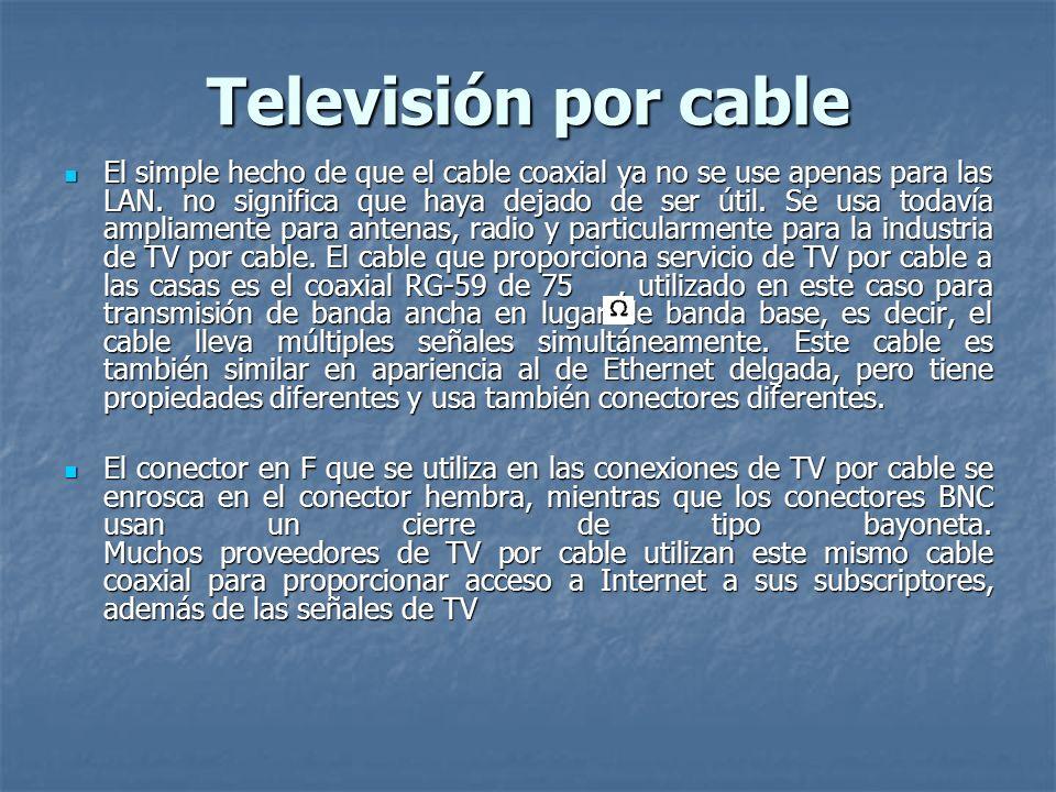 Televisión por cable El simple hecho de que el cable coaxial ya no se use apenas para las LAN. no significa que haya dejado de ser útil. Se usa todaví