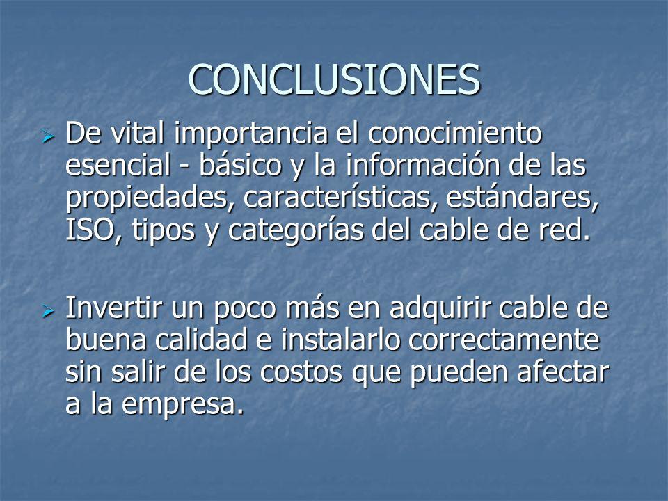 CONCLUSIONES De vital importancia el conocimiento esencial - básico y la información de las propiedades, características, estándares, ISO, tipos y cat