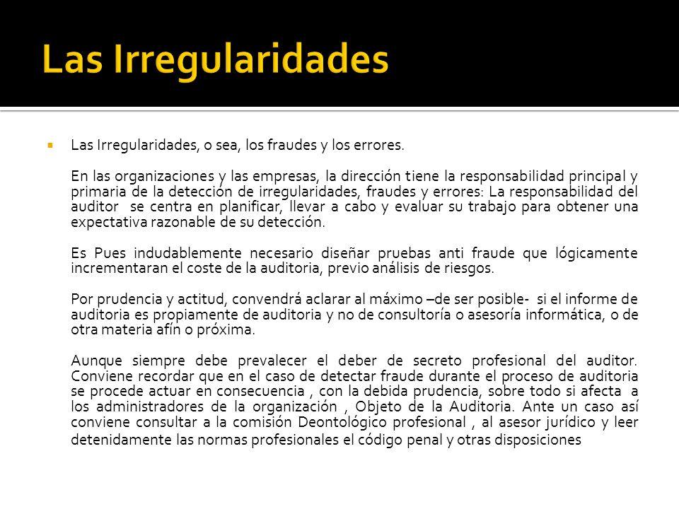 Las Irregularidades, o sea, los fraudes y los errores. En las organizaciones y las empresas, la dirección tiene la responsabilidad principal y primari