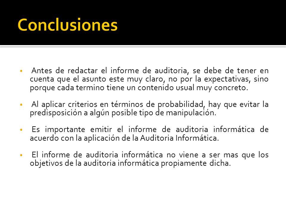 Antes de redactar el informe de auditoria, se debe de tener en cuenta que el asunto este muy claro, no por la expectativas, sino porque cada termino t