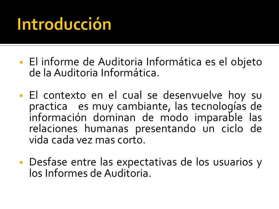 El informe de Auditoria Informática es el objeto de la Auditoria Informática. El contexto en el cual se desenvuelve hoy su practica es muy cambiante,