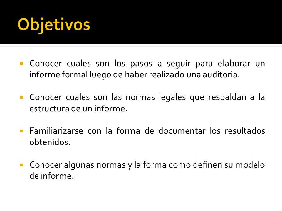 Conocer cuales son los pasos a seguir para elaborar un informe formal luego de haber realizado una auditoria. Conocer cuales son las normas legales qu