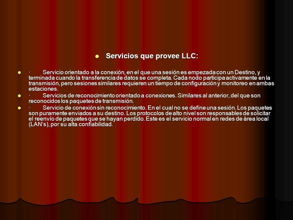 Servicios que provee LLC: Servicios que provee LLC: · Servicio orientado a la conexión, en el que una sesión es empezada con un Destino, y terminada c