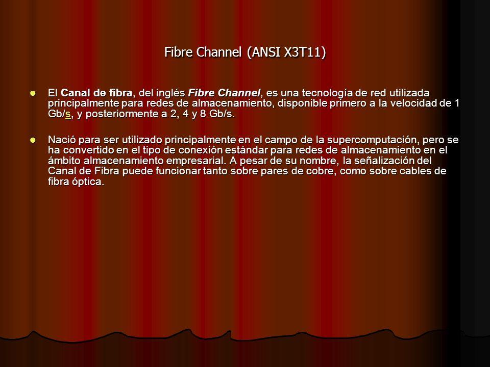 Fibre Channel (ANSI X3T11) El Canal de fibra, del inglés Fibre Channel, es una tecnología de red utilizada principalmente para redes de almacenamiento