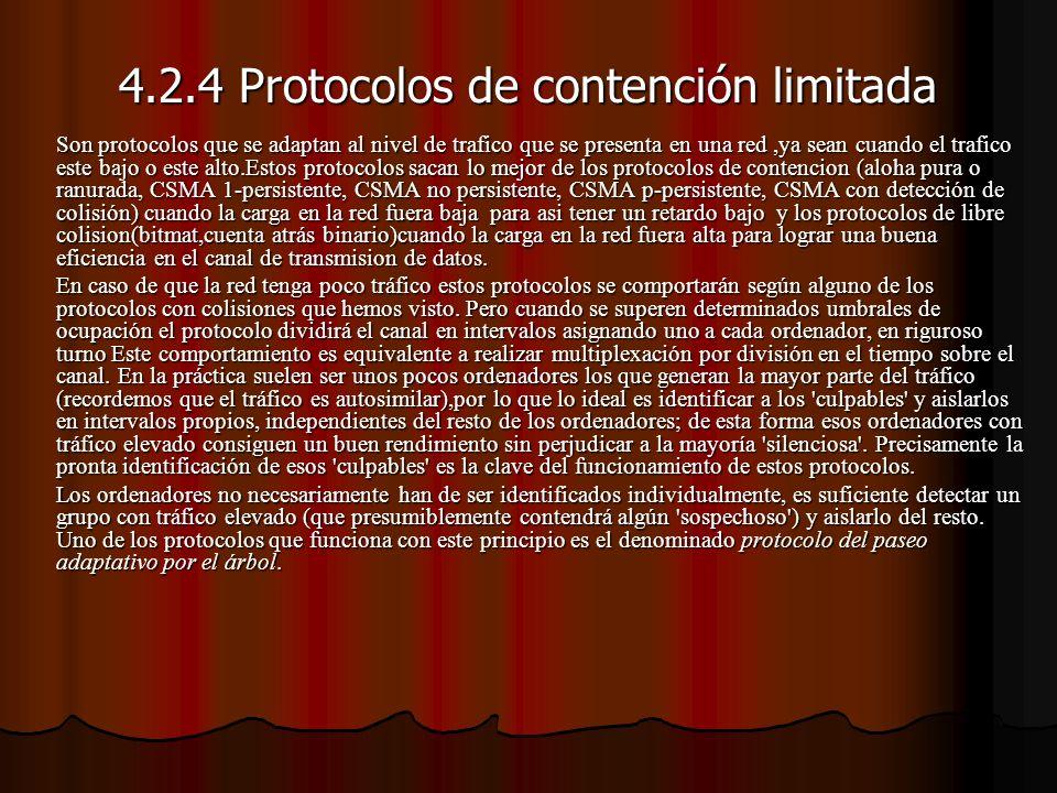 4.2.4 Protocolos de contención limitada Son protocolos que se adaptan al nivel de trafico que se presenta en una red,ya sean cuando el trafico este ba