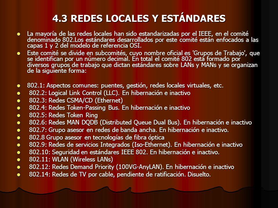 4.3 REDES LOCALES Y ESTÁNDARES La mayoría de las redes locales han sido estandarizadas por el IEEE, en el comité denominado 802.Los estándares desarro