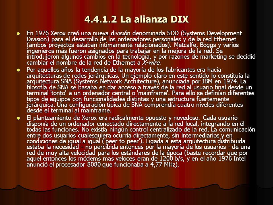 4.4.1.2 La alianza DIX En 1976 Xerox creó una nueva división denominada SDD (Systems Development Division) para el desarrollo de los ordenadores perso