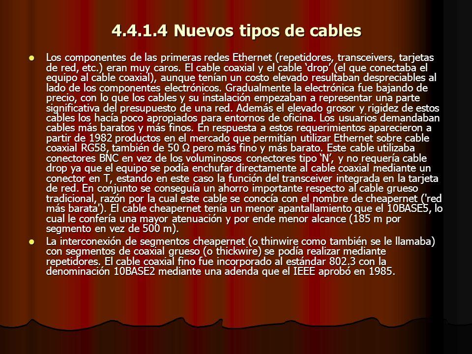 4.4.1.4 Nuevos tipos de cables Los componentes de las primeras redes Ethernet (repetidores, transceivers, tarjetas de red, etc.) eran muy caros. El ca