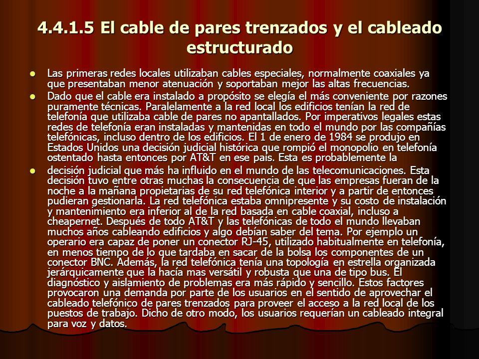 4.4.1.5 El cable de pares trenzados y el cableado estructurado Las primeras redes locales utilizaban cables especiales, normalmente coaxiales ya que p