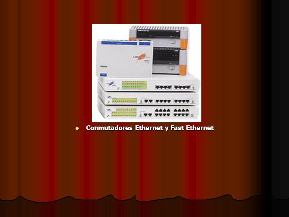 Conmutadores Ethernet y Fast Ethernet Conmutadores Ethernet y Fast Ethernet