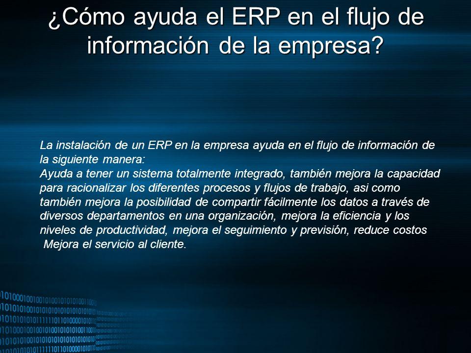 MIGUEL ANGEL CARBAJAL PASTOR ¿Cómo ayuda el ERP en el flujo de información de la empresa? La instalación de un ERP en la empresa ayuda en el flujo de