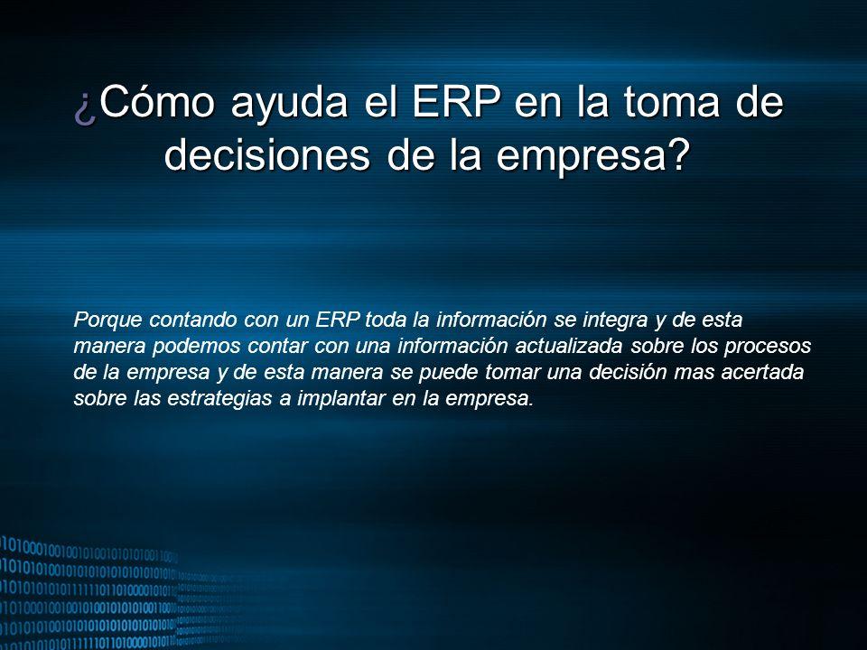 MIGUEL ANGEL CARBAJAL PASTOR ¿Cómo ayuda el ERP en la toma de decisiones de la empresa? Porque contando con un ERP toda la información se integra y de