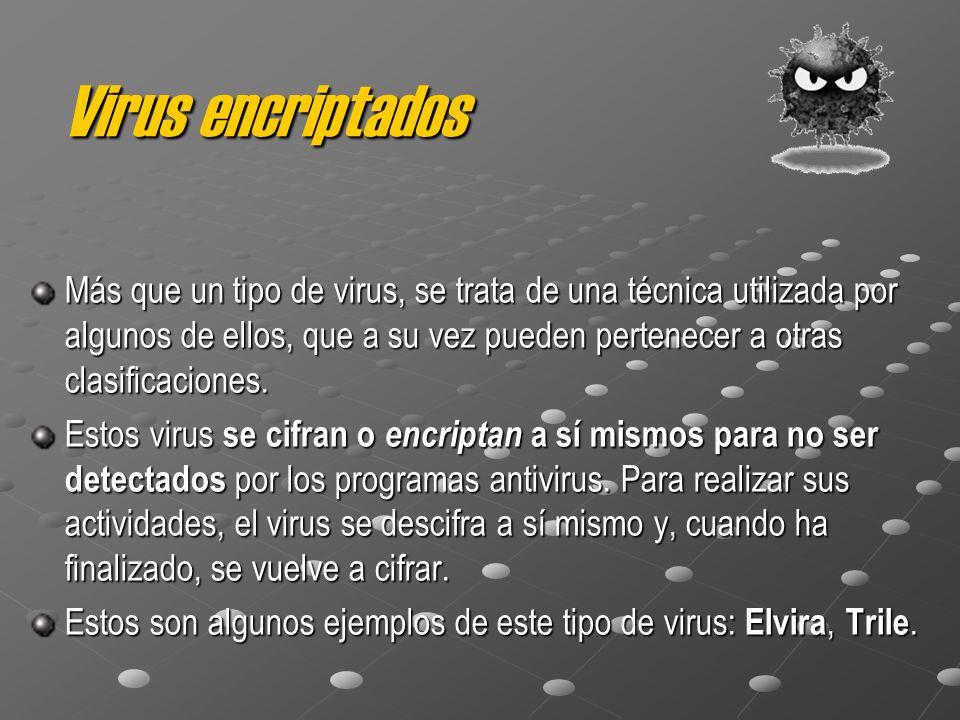 Virus encriptados Más que un tipo de virus, se trata de una técnica utilizada por algunos de ellos, que a su vez pueden pertenecer a otras clasificaciones.