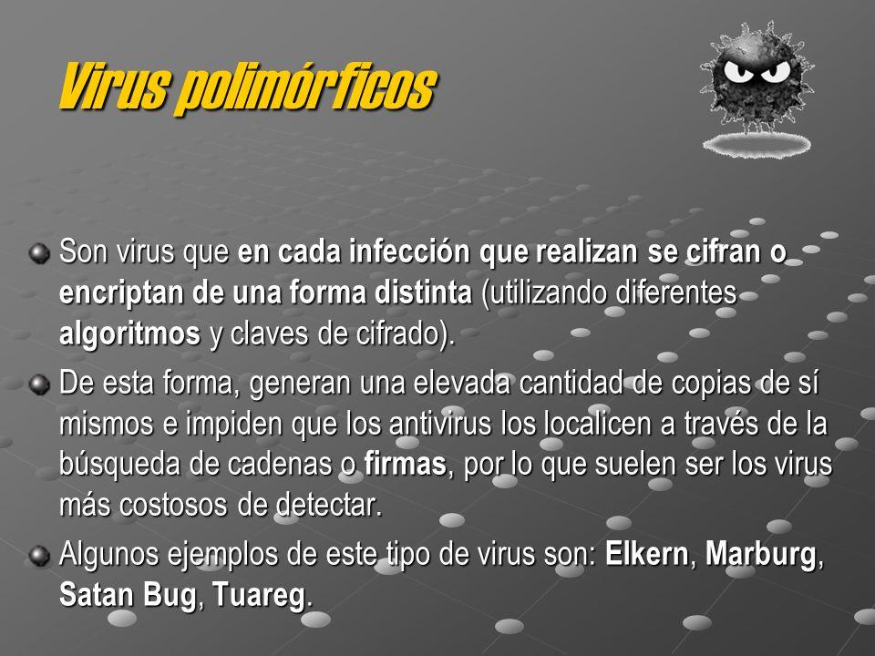 Virus polimórficos Son virus que en cada infección que realizan se cifran o encriptan de una forma distinta (utilizando diferentes algoritmos y claves de cifrado).