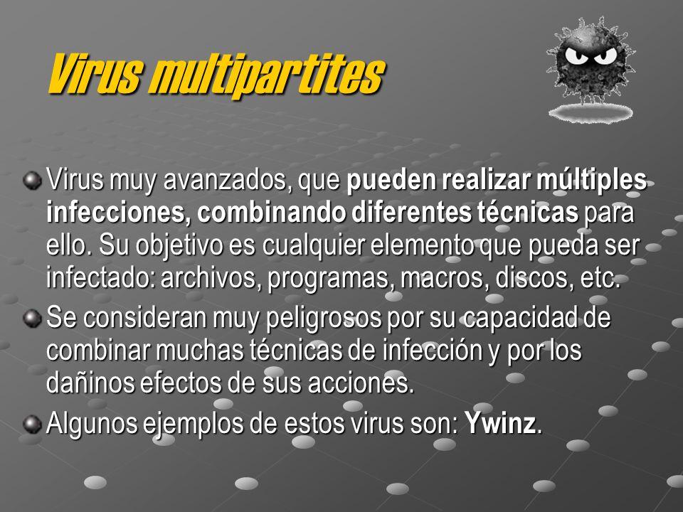 Virus multipartites Virus muy avanzados, que pueden realizar múltiples infecciones, combinando diferentes técnicas para ello. Su objetivo es cualquier