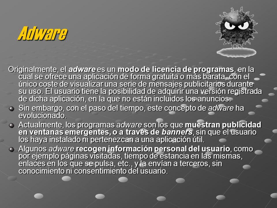 Adware Originalmente, el adware es un modo de licencia de programas, en la cual se ofrece una aplicación de forma gratuita o más barata, con el único coste de visualizar una serie de mensajes publicitarios durante su uso.