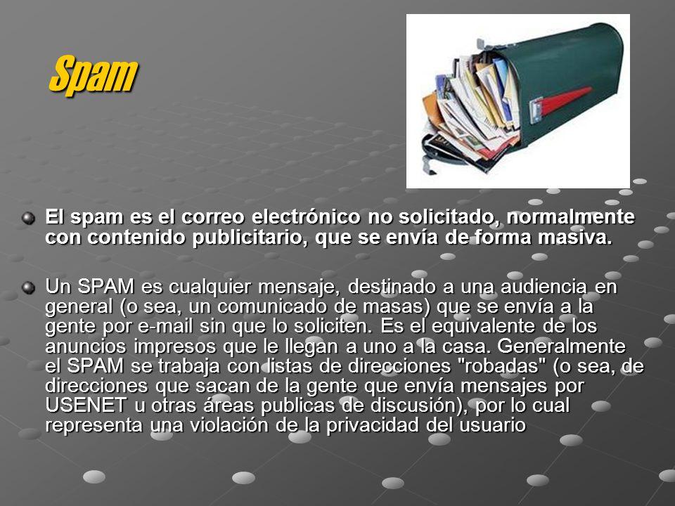 Spam El spam es el correo electrónico no solicitado, normalmente con contenido publicitario, que se envía de forma masiva. Un SPAM es cualquier mensaj