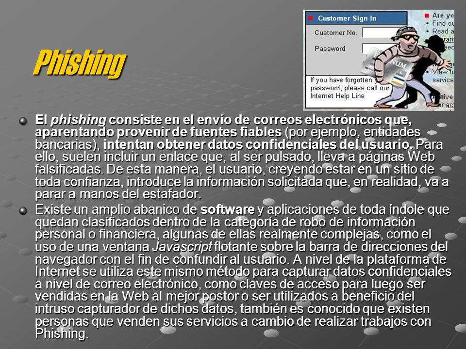 Phishing El phishing consiste en el envío de correos electrónicos que, aparentando provenir de fuentes fiables (por ejemplo, entidades bancarias), intentan obtener datos confidenciales del usuario.