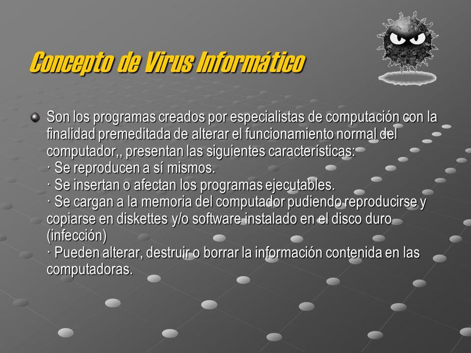 Concepto de Virus Informático Son los programas creados por especialistas de computación con la finalidad premeditada de alterar el funcionamiento normal del computador,, presentan las siguientes características: · Se reproducen a sí mismos.