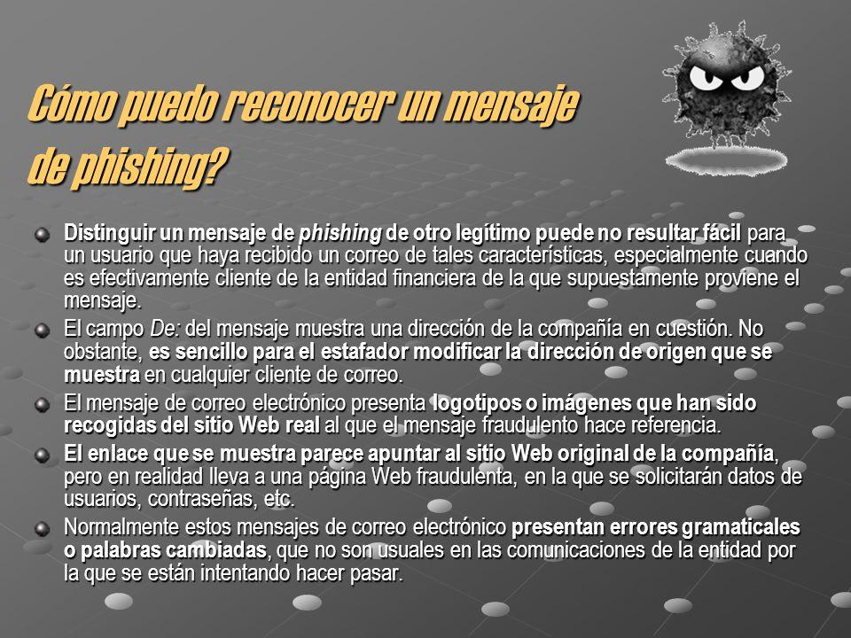 Cómo puedo reconocer un mensaje de phishing? Distinguir un mensaje de phishing de otro legítimo puede no resultar fácil para un usuario que haya recib