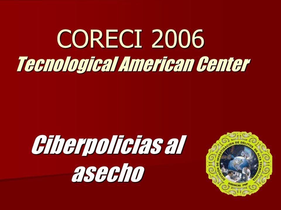 CORECI 2006 Tecnological American Center Ciberpolicias al asecho