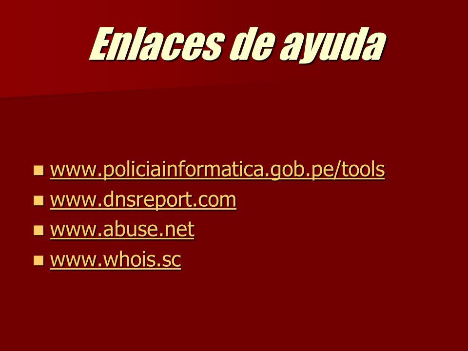 Enlaces de ayuda www.policiainformatica.gob.pe/tools www.policiainformatica.gob.pe/tools www.policiainformatica.gob.pe/tools www.dnsreport.com www.dnsreport.com www.dnsreport.com www.abuse.net www.abuse.net www.abuse.net www.whois.sc www.whois.sc www.whois.sc