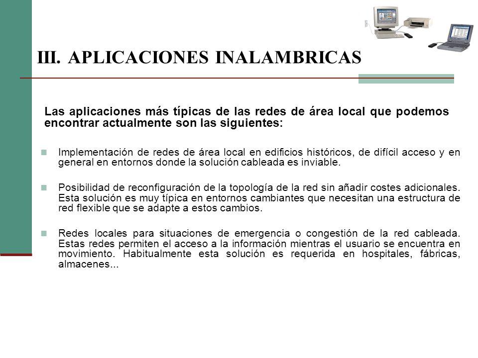 III. APLICACIONES INALAMBRICAS Implementación de redes de área local en edificios históricos, de difícil acceso y en general en entornos donde la solu