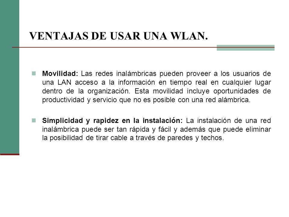 VENTAJAS DE USAR UNA WLAN. Movilidad: Las redes inalámbricas pueden proveer a los usuarios de una LAN acceso a la información en tiempo real en cualqu