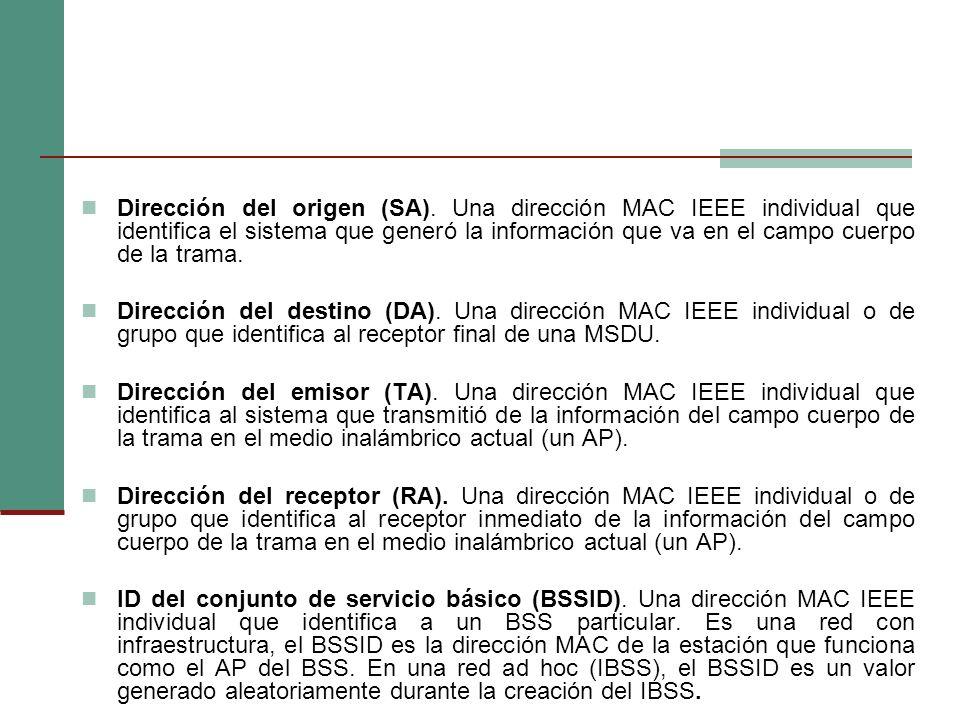 Dirección del origen (SA). Una dirección MAC IEEE individual que identifica el sistema que generó la información que va en el campo cuerpo de la trama