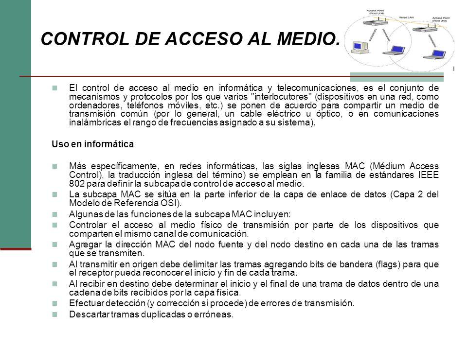 CONTROL DE ACCESO AL MEDIO. El control de acceso al medio en informática y telecomunicaciones, es el conjunto de mecanismos y protocolos por los que v